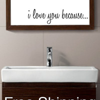 I LOVE YOU BECAUSE - vinyl wall decal sticker bathroom mirror inspirational art Free Shipping