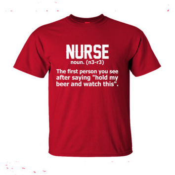 Nurse The First Person You See After Saying Hold My Beer And Watch This - Ultra-Cotton T-Shirt