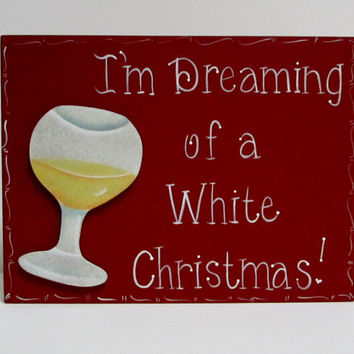 "Ready to Ship Hand Painted Wooden Funny Wine Sign / Funny Christmas Wine Sign, ""I'm Dreaming of a White Christmas."""
