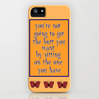 You're not going to get the butt you want by sitting on the one you have iPhone Case by Stay Inspired | Society6