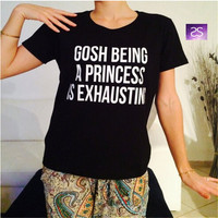 "Fashion T Shirts For Women, ""Gosh being a princess is exhausting"" Tees"
