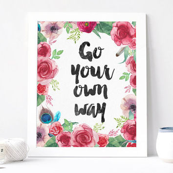 Go Your Own Way Print - Go Your Own Way Quote - Inspirational Quote - Motivational Quote - Inspirational Print Poster - Unique Own Way