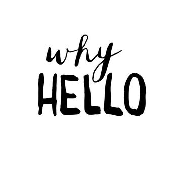 "Typography Art ""Why Hello"" Wall Art Inspirational Quote Black and White Print Typographic Print"