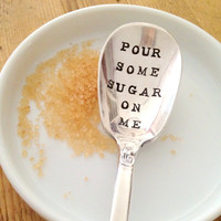 Pour Some Sugar On Me Spoon - Hand Stamped Vintage Spoon - 2012 Original ForSuchATimeDesigns - Ready to ship