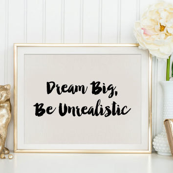 Dream Big Be Unrealistic Print Motivational Print Motivational Poster Dream Print Beyonce Quote Inspirational Quote Beyoncé Poster Print Art