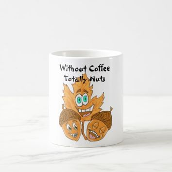 Without Coffee Totally Nuts Mug
