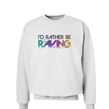 I'd Rather Be Raving Sweatshirt