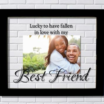 Lucky to have fallen in love with my Best Friend Frame Picture Girlfriend Husband Wife Romantic Gift