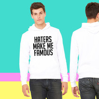 Haters Make Me Famous ma Hoodie sweatshirt