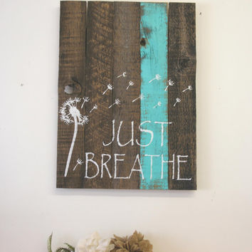 Just Breathe Dandelion Sign Reclaimed Wood Sign Pallet Sign Wall Decor Wall Art Wall Hanging Barnboard Sign Inspiration Sign Country Decor