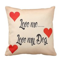 Love me..love my Dog Throw Pillow