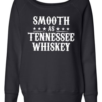 Smooth As Tennessee Whiskey - Ladies, Wide Neck, Fleece Sweatshirt
