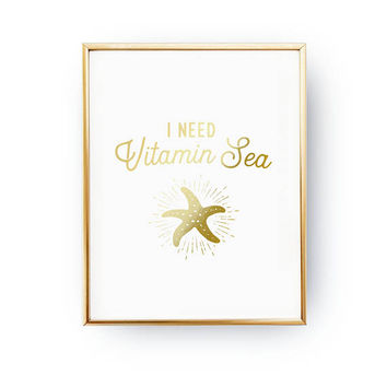 I Need Vitamin Sea Print, Beach Decor, Nautical Decor, Real Gold Foil Print, Funny Quote Poster, Typography Print, Summer Wall Art, Starfish