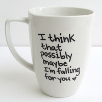 Falling For You - I think that possibly maybe I'm falling for you Coffee Mug