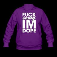 Fuck Swag I'm Dope Hoodies - stayflyclothing.com