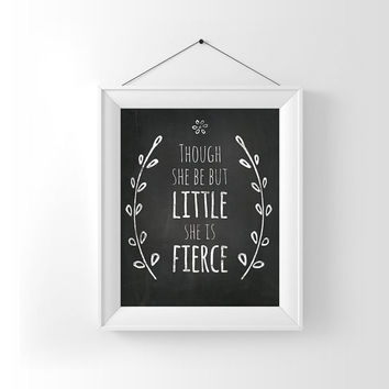 "Nursery quote, ""Though She be but Little She is Fierce"", chalkboard art print, and though she be but, nursery art, Nursery printable,"