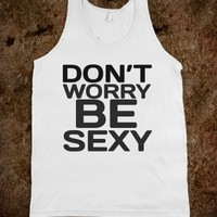 DONT WORRY BE SEXY TANK