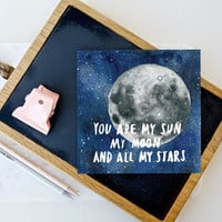 Moon Greetings Card - 'You are my sun, my moon & all my stars'