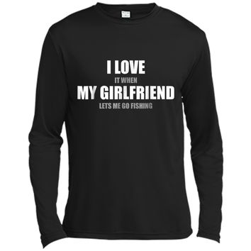 I Love It When My Girlfriend Lets Me Go Fishing  Long Sleeve Moisture Absorbing Shirt