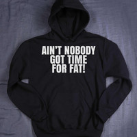 Funny Work Out Sweatshirt Ain't Nobody Got Time For Fat Slogan Gym Running Exercise Diet Fitness Sweatshirt Jumper
