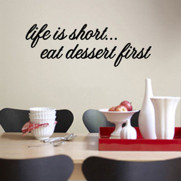 Life is short. Eat dessert first. Wall Decal at AllPosters.com