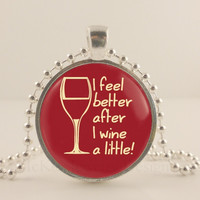 "I feel better after I wine a little. Red, 1"" glass and metal Pendant necklace Jewelry."