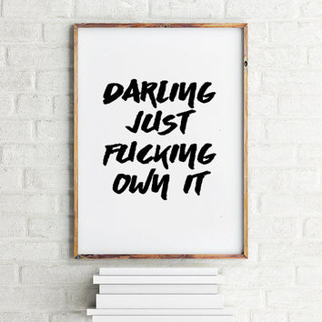Darling Just Fucking Own It, Fashion Quote, Printable Poster, Modern Wall Art Quote, Instant Download, Bedroom Decoration, Motivational Art