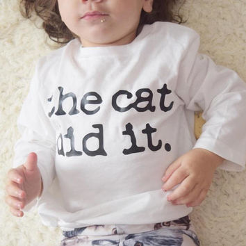 The cat did it, cat owner, cats are jerks, fur baby fur mommy, cat sibling, cat owner, cat meow shirt, blame the cat, funny cat shirt