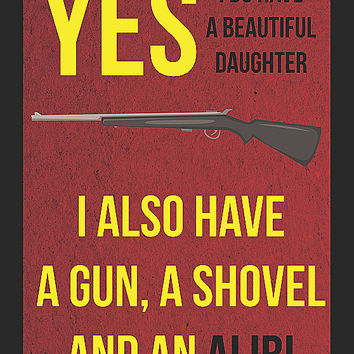 """""""YES - I Do Have A Beautiful Daughter - I Also Have A Gun, A Shovel And An Alibi"""" Gun Rights Sign"""