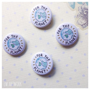 For The Planet - Earth Friendly 25mm Badge Button