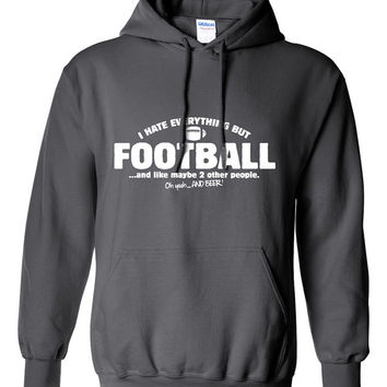 I Hate Everything But FOOTBALL Sweater All I Care About Is Gift for Football Fan Great Gift Idea Christmas Fathers Day Funny Modern BD-253
