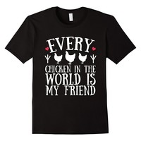 Every Chicken In The World Is My Friend Funny T-Shirt