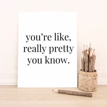 "Printable Art Typography Art Print ""You're Like, Really Pretty You Know.""  in Pink Home Decor Office Decor Poster"