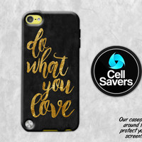 Inspirational Quote iPod 5 Case iPod 6 Case iPod 5th Generation iPod 6th Generation Case Gen Do What You Love Quote Gold Black Tumblr Cute