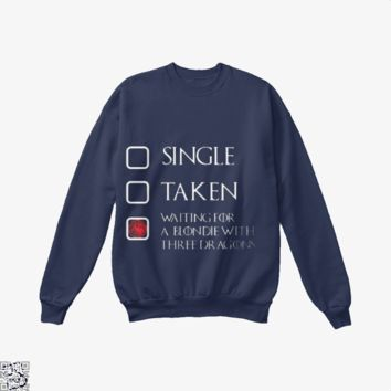 Single Taken Waiting For A Blondie With, Game of Thrones Crew Neck Sweatshirt
