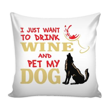 Funny Graphic Pillow Cover I Just Want To Drink Wine And Pet My Dog