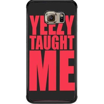 yeezy taught me For Samsung Galaxy S6 Edge Case **