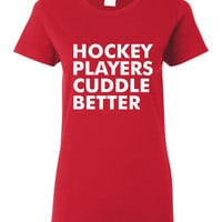 GREAT Hockey Players Cuddle Better T-shirt! Funny hockey players cuddle better shirt available in a variety of sizes and colors!