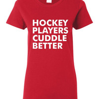 Funny Sports Hockey Players Cuddle Better Great Unisex Ladies T-Shirt for Hockey Fans Hockey Lovers Chicago Hockey Fans Blackhawks Fans Tee