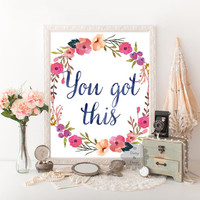 You got this quote printable typography poster wall art decor calligraphy print floral art print nursery inspirational motivational quote