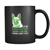If my German Shepherd doesn't like you I probably won't either- German Shepherd Cofee cup Dog Lover 11oz Black