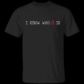 I Know Who A Is T-Shirt