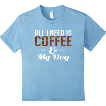 Aw Cute Dog Shirts: All I Need Is Coffee & My Dog Funny Tee