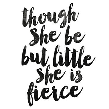 """Printable Art Inspirational Print """"Though She Be But Little She is Fierce"""" William Shakespeare Typography Quote Home Decor"""