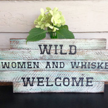 Wild Women and Whiskey Welcome hand painted sign on reclaimed lath wood
