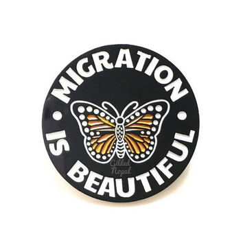 Migration Is Beautiful Pin // Monarch Butterfly  // Mariposa Enamel Pin