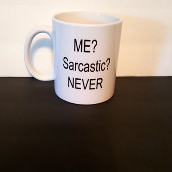 Me? Sarcastic? Never funny Coffee Mug, Gift Ideas, Office mug, Personalized Coffee Mug