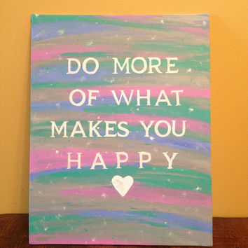 Canvas Quote Painting (Do more of what makes you happy) 11x14