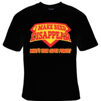 I Make Beer Disappear What's Your Super Power? T-Shirt Men's