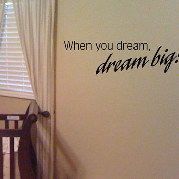When you dream, dream big! - quote wall decal